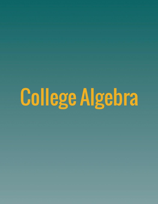 College Algebra: Jay Abramson: 9781680920376: Amazon com: Books