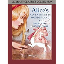 Alice in Wonderland and Through the Looking Glass - Highest Quality (Illustrated and Annotated (Literary Classics Collection Book 106)