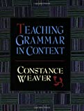 Teaching Grammar in Context, Constance Weaver, 0867093757