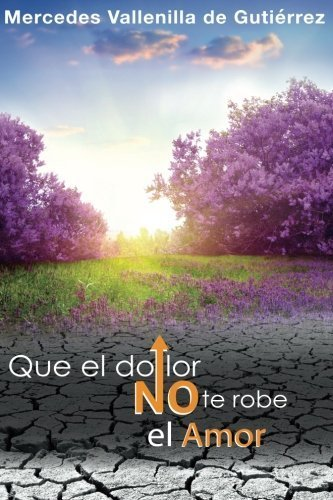 Que el dolor no te robe el amor (Spanish Edition) by Mercedes Vallenilla de Gutierrez - Stores Mall Merced