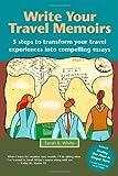 Write Your Travel Memoirs, Sarah E. White, 0984441301