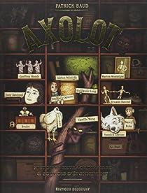 Axolot (1) : Axolot : histoires extraordinaires & sources d'étonnement