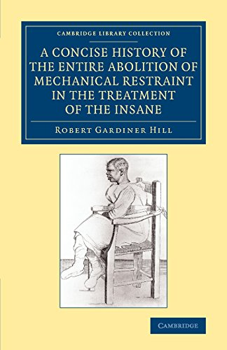 A Concise History of the Entire Abolition of Mechanical Restraint in the Treatment of the Insane: And of the Introductio