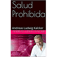Salud Prohibida - Andreas Kalcker: Incurable Era Ayer