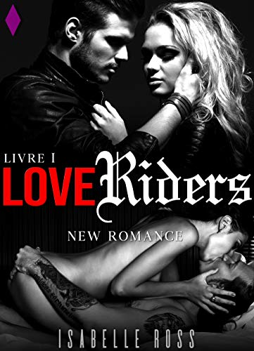 Love Riders Livre 1 New Romance French Edition