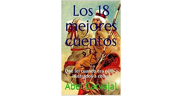 Los 18 mejores cuentos: Que leí cuando era niño -ilustrados a color- (Spanish Edition) - Kindle edition by Abel Carvajal.