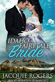Idaho Fairytale Bride (Rocky Mountain Romances Book 2) by [Rogers, Jacquie]