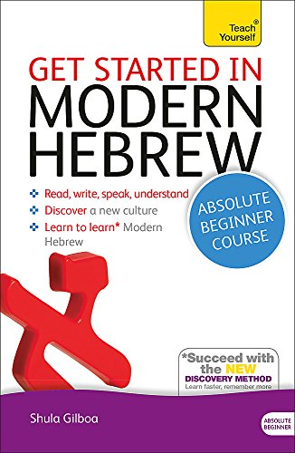 Get Started in Modern Hebrew Absolute Beginner Course: The essential introduction to reading, writing, speaking and understanding a new language (Teach Yourself Language)