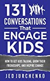 131 Conversations That Engage Kids: How to Get Kids