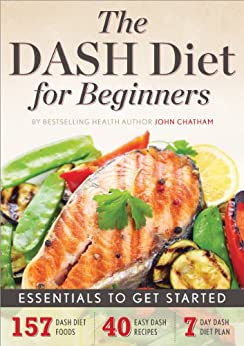 The DASH Diet for Beginners: Essentials to Get Started by [Chatham, John]