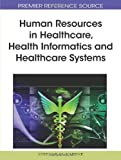Human Resources in Healthcare, Health Informatics, and Healthcare Systems, Stefane M. Kabene, 1615208852