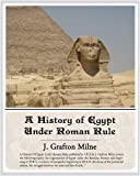 A History of Egypt under Roman Rule, J. Grafton Milne, 1438503679