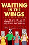 img - for Waiting in the Wings: How to Launch Your Performing Career on Broadway and Beyond book / textbook / text book