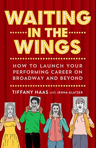 Waiting in the Wings: How to Launch Your Performing Career on Broadway and ()