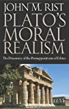 Plato's Moral Realism: The Discovery of the Presuppositions of Ethics