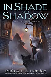 In Shade and Shadow: A Novel of the Noble Dead (Noble Dead Saga: Series 2 Book 1)