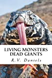 Living Monsters Dead Giants, R. V. Daniels, 1475133340