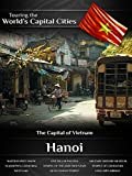 Touring the World's Capital Cities Hanoi: The Capital of Vietnam