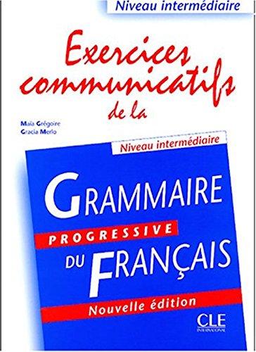 Exercices Communicatifs de la Grammaire Progressive Du Francais Intermediate (French Edition)