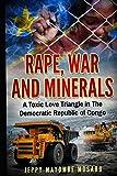 Rape, War And Minerals: A Toxic Love Triangle In The Democratic Republic Of Congo