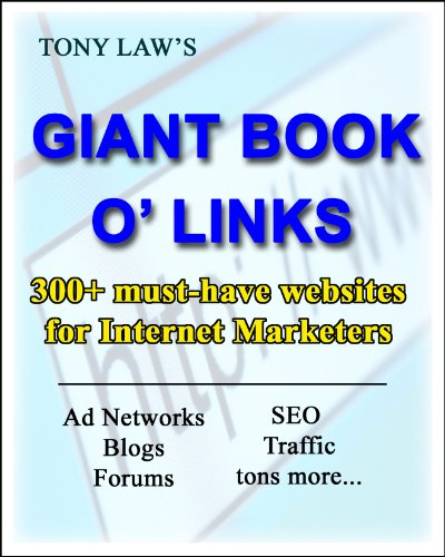 Tony Law's Giant Book O' Links: Over 300 must-have websites for Internet Marketers