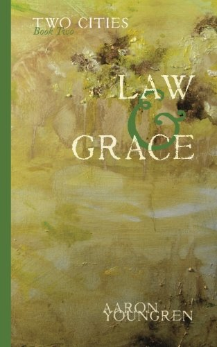 Download Two Cities: Law and Grace: Reintroducing the Christian Doctrines of Holiness, Sin, Grace, Atonement and Salvation. (Volume 2) PDF