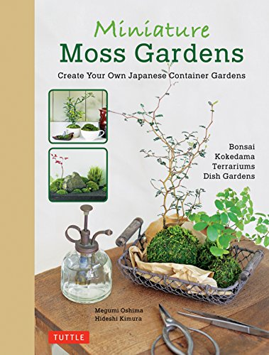Miniature Moss Gardens: Create Your Own Japanese Container Gardens (Bonsai, Kokedama, Terrariums & Dish Gardens) (Miniature Urban)