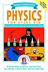 Janice VanCleave's Physics for Every Kid: 101 Easy Experiments in Motion, Heat, Light, Machines, and Sound (Science for Every Kid Series Book 69) Kindle Edition