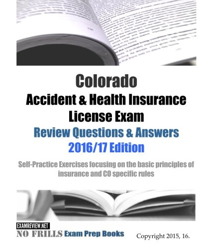 Download Colorado Accident & Health Insurance License Exam Review Questions & Answers 2016/17 Edition: Self-Practice Exercises focusing on the basic principles of insurance and CO specific rules Pdf
