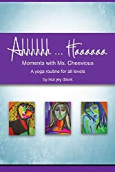 Ahhhhhh ... Haaaaaa Moments With Ms. Cheevious: A Yoga Routine for All Levels