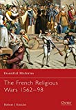 The French Religious Wars 1562–1598 (Essential Histories)