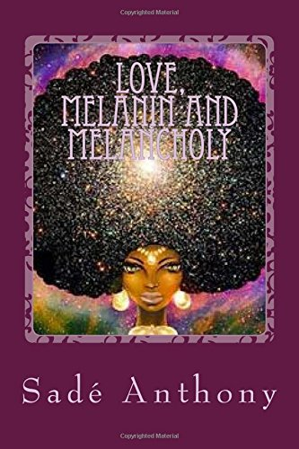Love, Melanin and Melancholy: A collection of poems regarding the heights of love, the pits of depression and inflammatory topics such as race and sexuality. PDF
