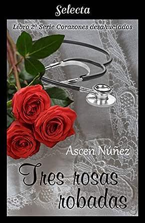 Tres rosas robadas (Corazones desahuciados 2) eBook: Núñez