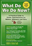 What Do We Do Now? A Practical Guide to Estate Administration for Widows, Widowers and Heirs, Kass, Robert E. and Downie, Robert H., 0970486200