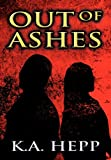 Out of Ashes, K. A. Hepp, 1462674445
