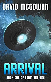 Arrival: Book One of From The Sky: an alien invasion series by [McGowan, David]