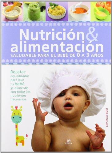 Nutrición & alimentación / Nutrition and Food: Saludable para el bebé de 0 a 3 años / Healthy for Baby from 0 to 3 Years (Spanish Edition)