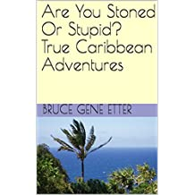 Are You Stoned Or Stupid? True Caribbean Adventures