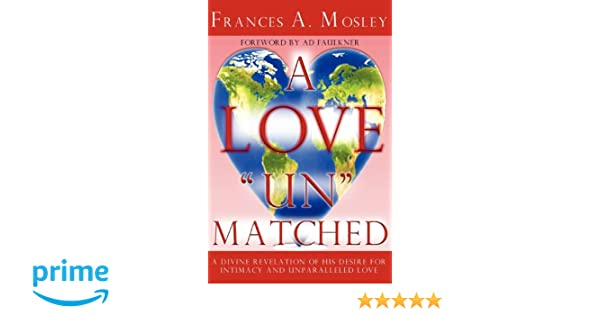 A Love UnMatched: A Divine Revelation of His Desire For Intimacy and Unparalleled Love