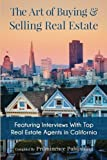 img - for The Art of Buying & Selling Real Estate: Featuring Interviews With Top Real Estate Agents in California book / textbook / text book