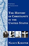 Fortress Introduction to the History of Christianity in the United States, Nancy Koester, 080063277X