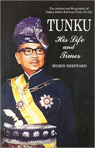 Tunku His Life And Times The Authorized Biography Of Tunku Abdul Rahman Putra Al Haj Mubin Sheppard 9789679784954 Amazon Com Books