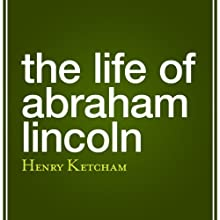 The Life of Abraham Lincoln Audiobook by Henry Ketcham Narrated by Brian Troxell