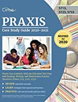 Praxis Core Study Guide 2020-2021: Praxis Core Academic Skills for Educators Test Prep with Reading, Writing, and Mathematics Practice Questions (Praxis 5713, 5723, 5733)