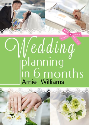 Wedding Planning in 6 Months: How To Plan a Wedding in less than six months on Budget With Checklist: (Wedding Plan Books) by [Williams, Arnie]
