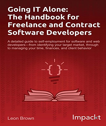 Going IT Alone: The Handbook for Freelance and Contract Software Developers Kindle Editon