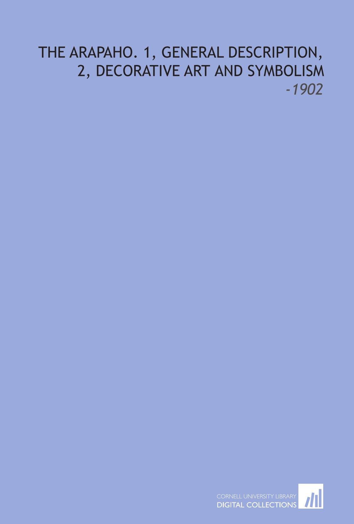 Download The Arapaho. 1, General Description, 2, Decorative Art and Symbolism: -1902 PDF ePub book