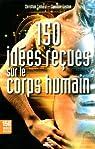 150 idées reçues sur le corps humain par Camara