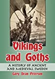 Vikings and Goths: A History of Ancient and Medieval Sweden