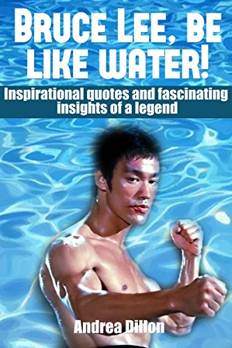 Bruce Lee: be like water! Inspirational quotes and fascinating insights of a legend. (bruce lee, biographies & memoirs, quotations, biographies, entertainer, ... photography, sports & outdoors, reference)